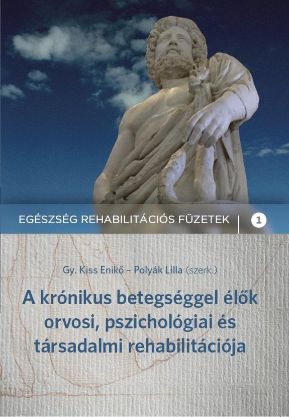 A KRÓNIKUS BETEGSÉGGEL ÉLÕK ORVOSI, PSZICHOLÓGIAI ÉS TÁRSADALMI REHABILITÁCIÓJA