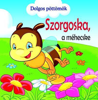 SZORGOSKA, A MÉHECSKE - DOLGOS PÖTTÖMÖK