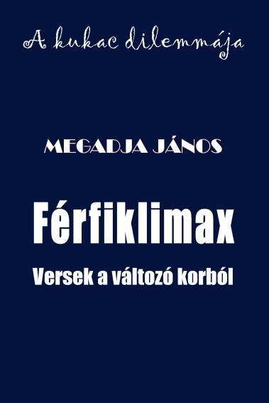 FÉRFIKLIMAX - VERSEK A VÁLTOZÓ KORBÓL