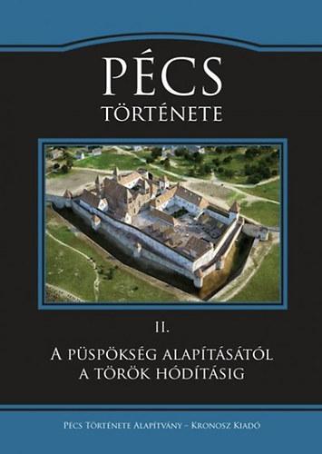 PÉCS TÖRTÉNETE II. - A PÜSPÖKSÉG ALAPÍTÁSÁTÓL A TÖRÖK HÓDÍTÁSIG