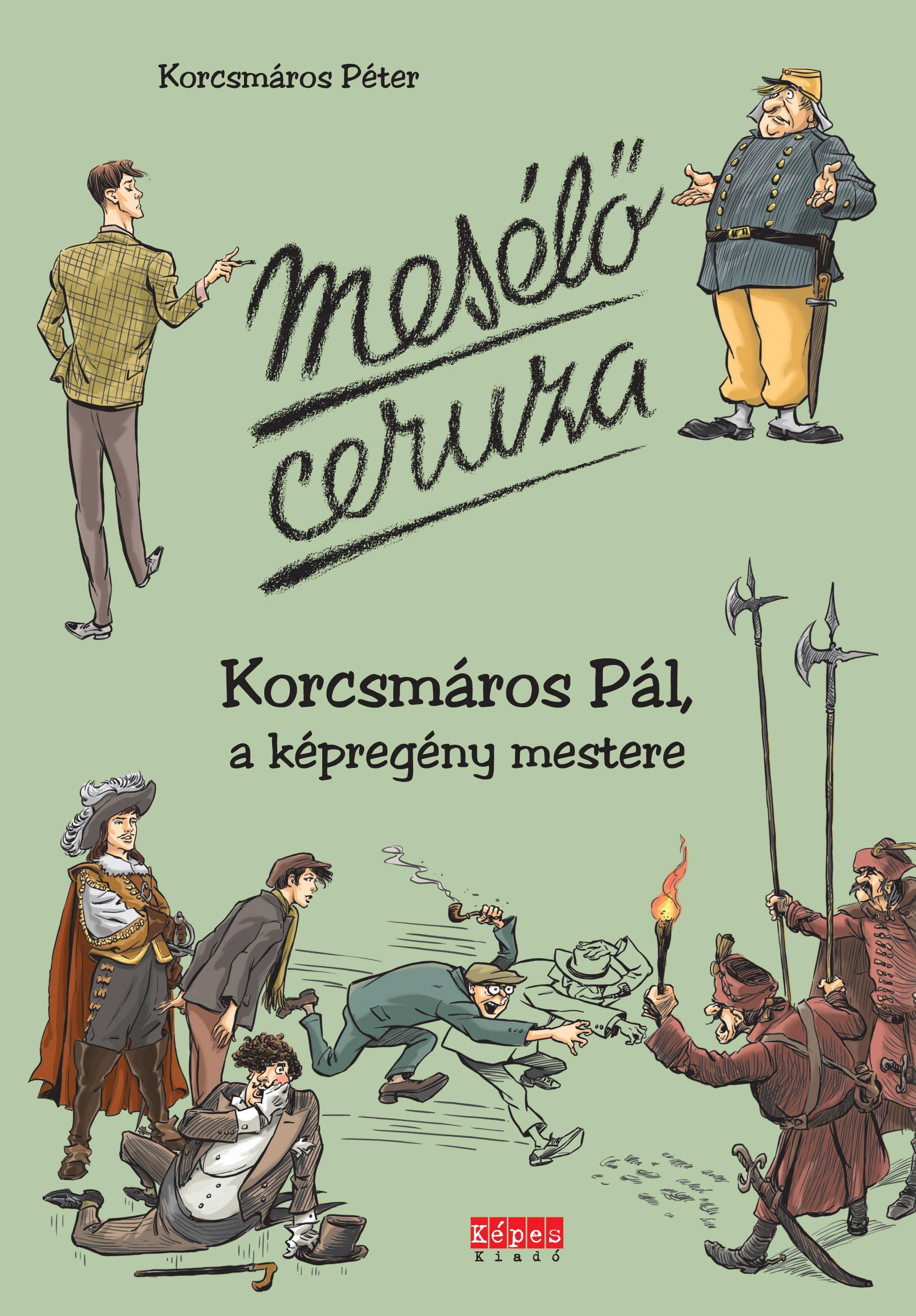 KORCSMÁROS PÉTER - MESÉLŐ CERUZA - KORCSMÁROS PÁL, A KÉPREGÉNY MESTERE