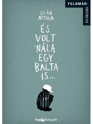 ÉS VOLT NÁLA EGY BALTA IS...