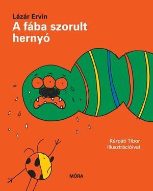 LÁZÁR ERVIN - A FÁBA SZORULT HERNYÓ
