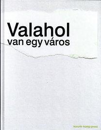 VALAHOL VAN EGY VÁROS