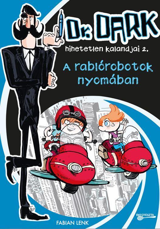 LENK, FABIAN - A RABLÓROBOTOK NYOMÁBAN - DR. DARK HIHETETLEN KALANDJAI 2.