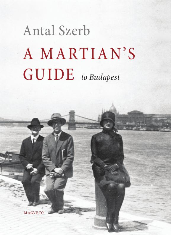 SZERB ANTAL - A MARTIAN'S GUIDE TO BUDAPEST