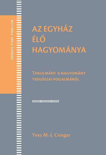 CONGAR, YVES M.-J. - AZ EGYHÁZ ÉLŐ HAGYOMÁNYA - TANULMÁNY A HAGYOMÁNY TEOLÓGIAI FOGALMÁRÓL