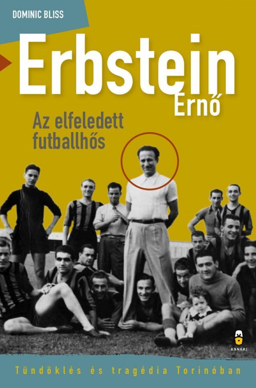 BLISS, DOMINIC - ERBSTEIN ERNŐ - AZ ELFELEDETT FUTBALLHŐS