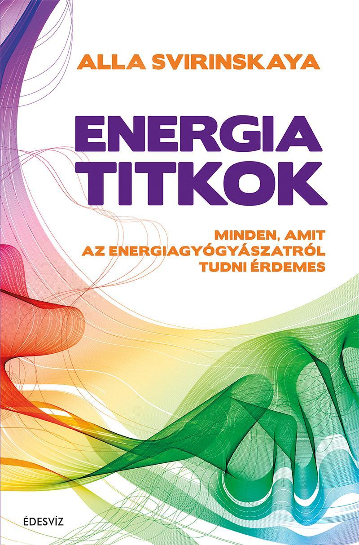 ENERGIATITKOK - MINDEN, AMIT AZ ENERGIAGYÓGYÁSZATRÓL TUDNI ÉRDEMES