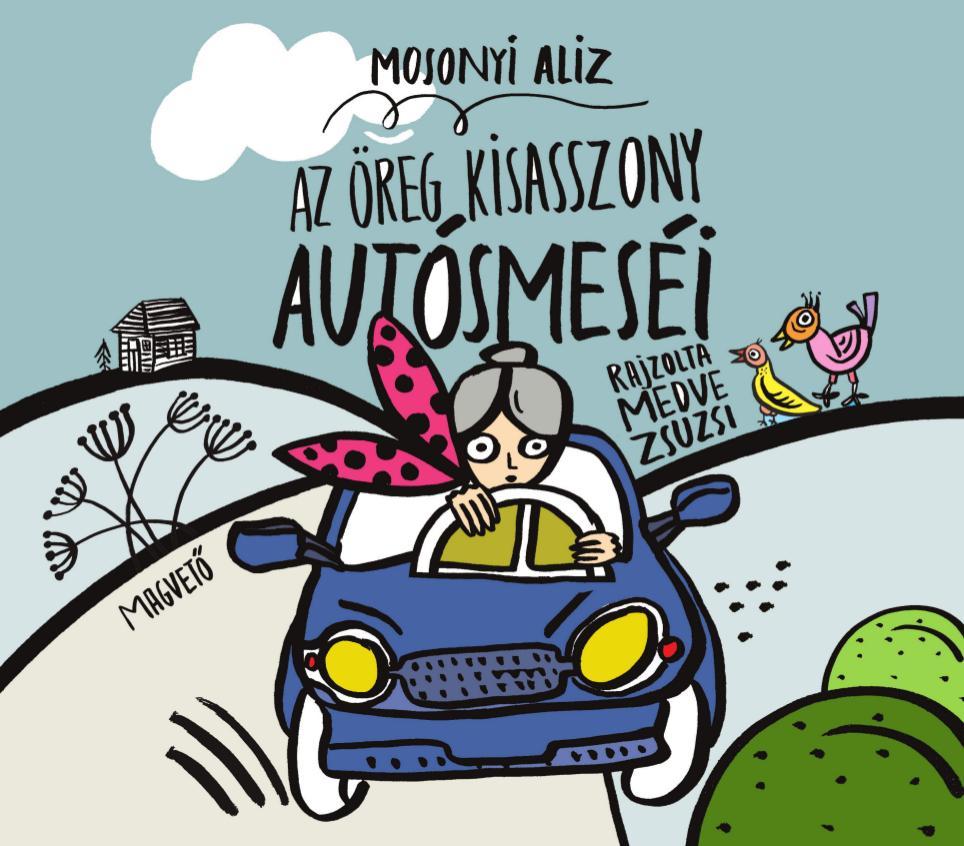 Mosonyi Aliz: Az öreg kisasszony autósmeséin