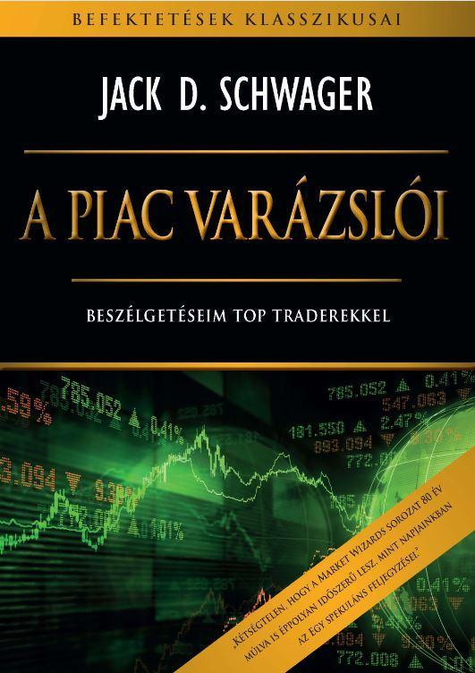 SCHWAGER, JACK D. - A PIAC VARÁZSLÓI