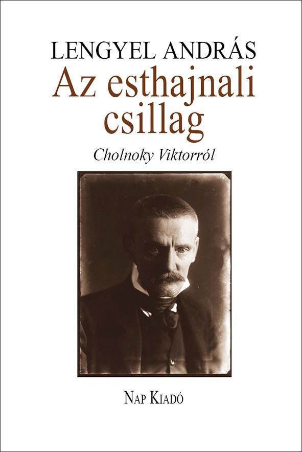 AZ ESTHAJNALI CSILLAG - CHOLNOKY VIKTORRÓL