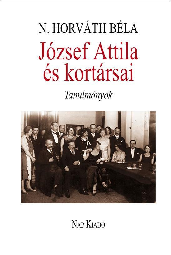 JÓZSEF ATTILA ÉS KORTÁRSAI - TANULMÁNYOK