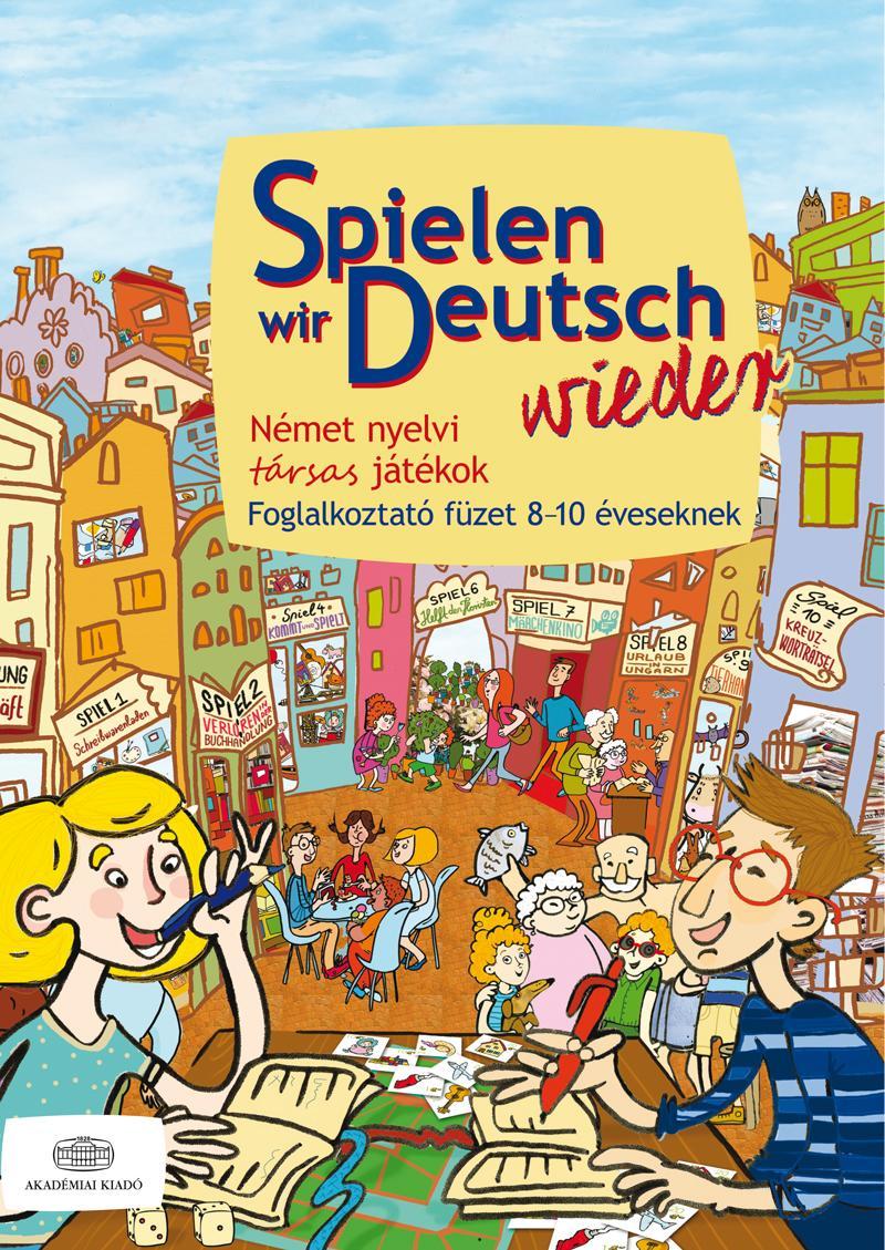 SPIELEN WIR DEUTSCH WIEDER - FOGL. FÜZET 8-10 ÉVESEKNEK