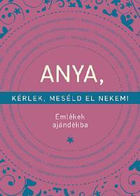 ANYA, KÉRLEK, MESÉLD EL NEKEM! - EMLÉKEK AJÁNDÉKBA (2015)