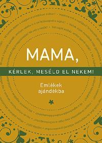 MAMA, KÉRLEK, MESÉLD EL NEKEM! - EMLÉKEK AJÁNDÉKBA