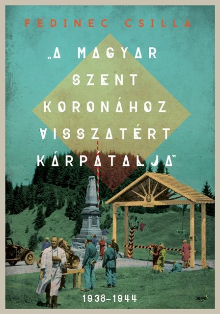 A Magyar Szent Koronához visszatért Kárpátalja
