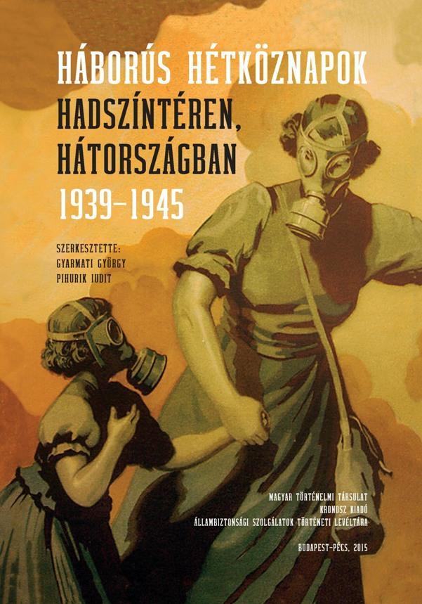 HÁBORÚS HÉTKÖZNAPOK - HADSZÍNTÉREN, HÁTORSZÁGBAN 1939-1945