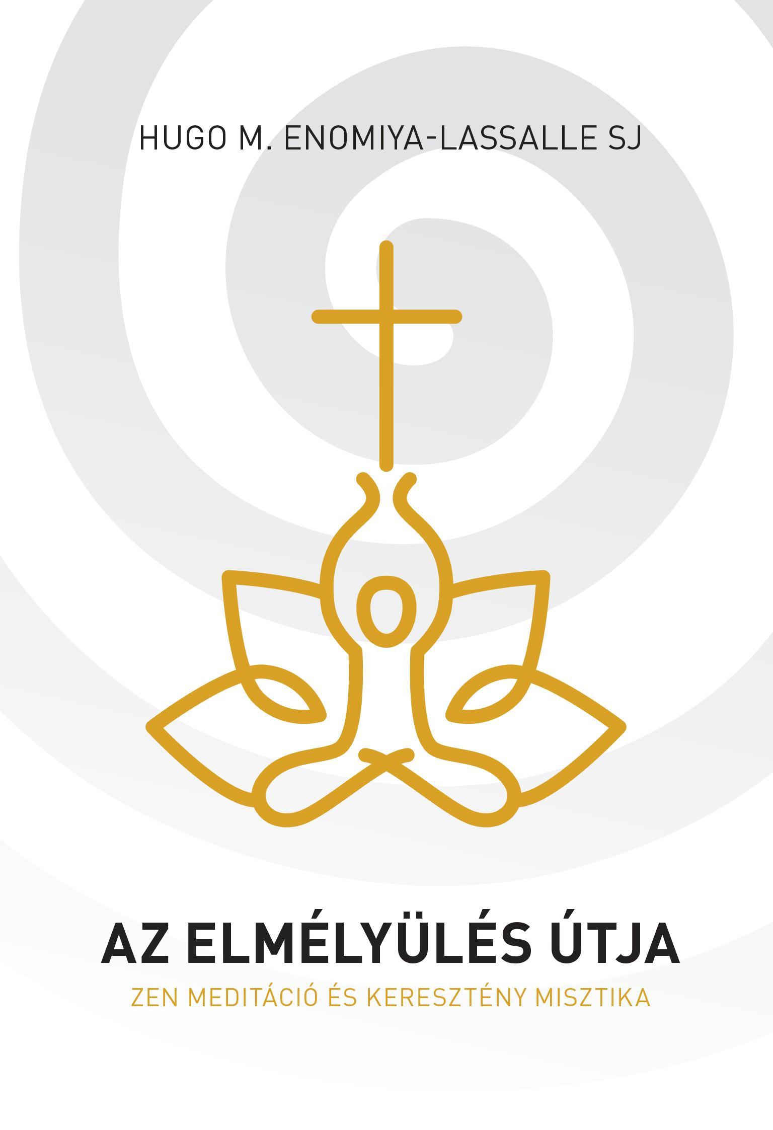 AZ ELMÉLYÜLÉS ÚTJA - ZEN MEDITÁCIÓ ÉS KERESZTÉNY MISZTIKA