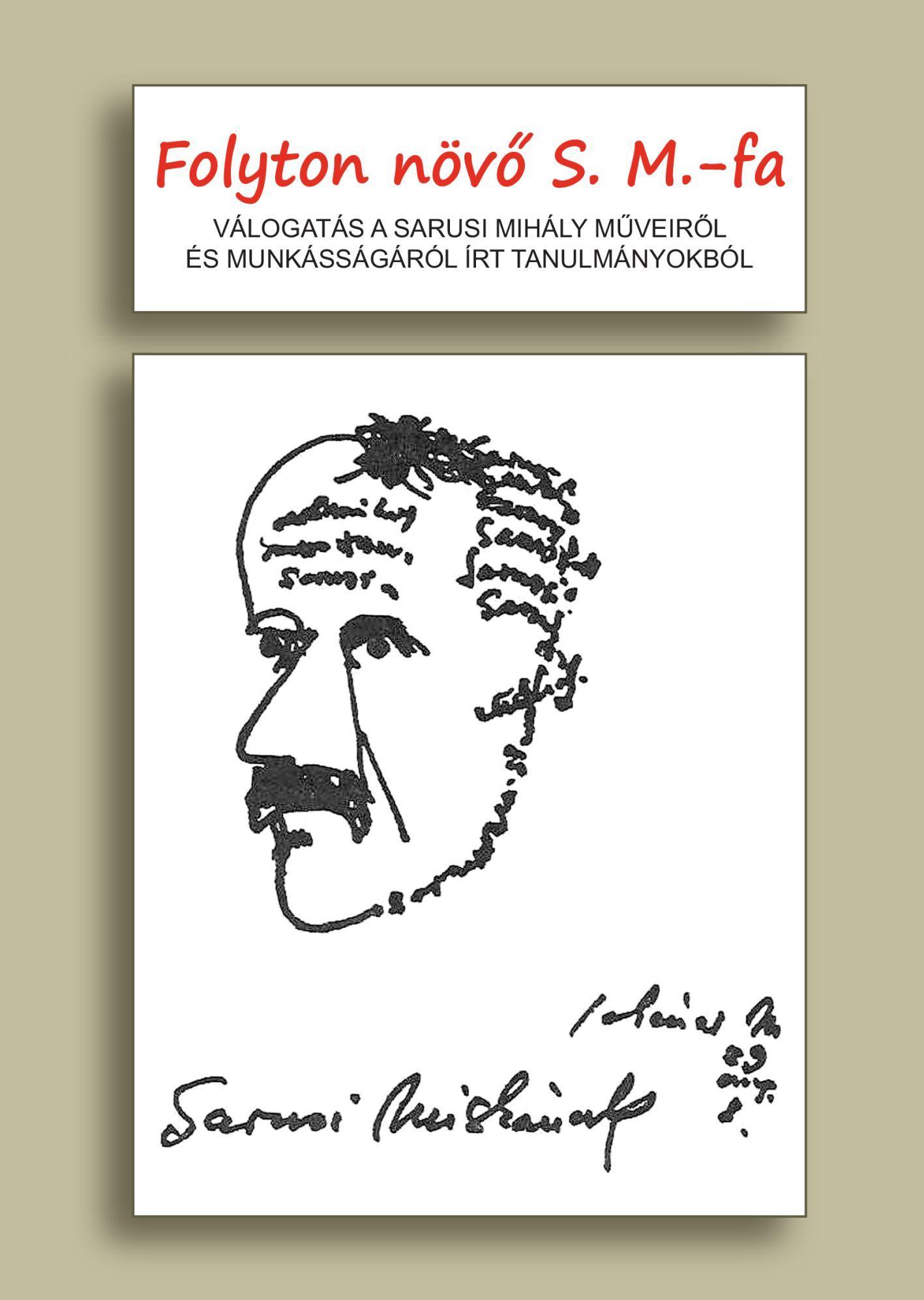 FOLYTON NÖVŐ S. M.-FA. - VÁLOGATÁS A SARUSI MIHÁLY MŰVEIRŐL ÉS MUNKÁSSÁGÁRÓL ÍRT