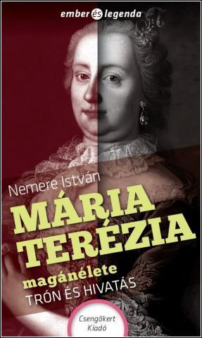 MÁRIA TERÉZIA MAGÁNÉLETE - TRÓN ÉS HIVATÁS