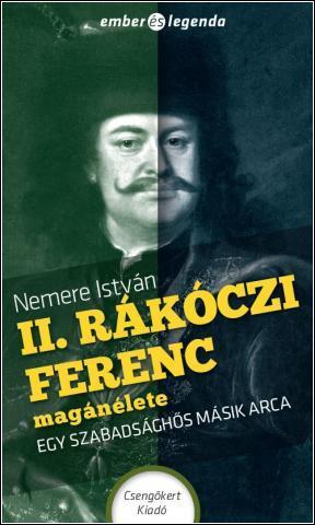 II. RÁKÓCZI FERENC MAGÁNÉLETE - EGY SZABADSÁGHŐS MÁSIK ARCA