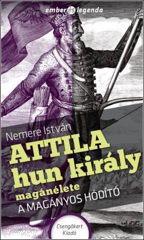 ATTILA HUN KIRÁLY MAGÁNÉLETE - A MAGÁNYOS HÓDÍTÓ