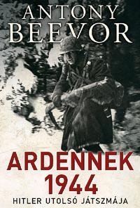 ARDENNEK 1944 - HITLER UTOLSÓ JÁTSZMÁJA