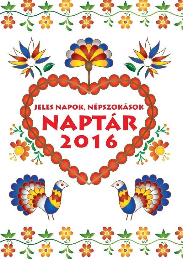 JELES NAPOK, NÉPSZOKÁSOK - NAPTÁR 2016