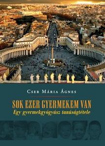 SOK EZER GYERMEKEM VAN - EGY GYERMEKGYÓGYÁSZ TANÚSÁGTÉTELE