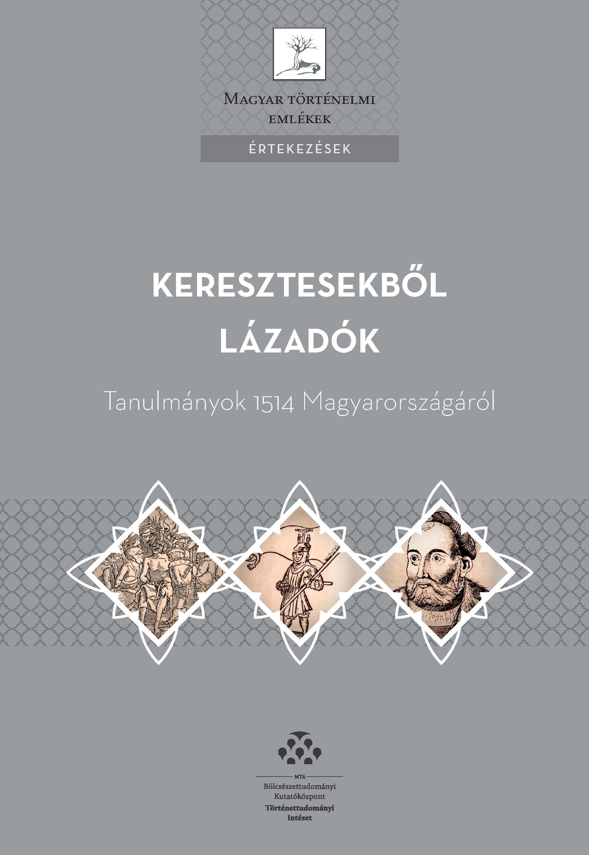 KERESZTESEKBŐL LÁZADÓK - TANULMÁNYOK 1514 MAGYARORSZÁGÁRÓL