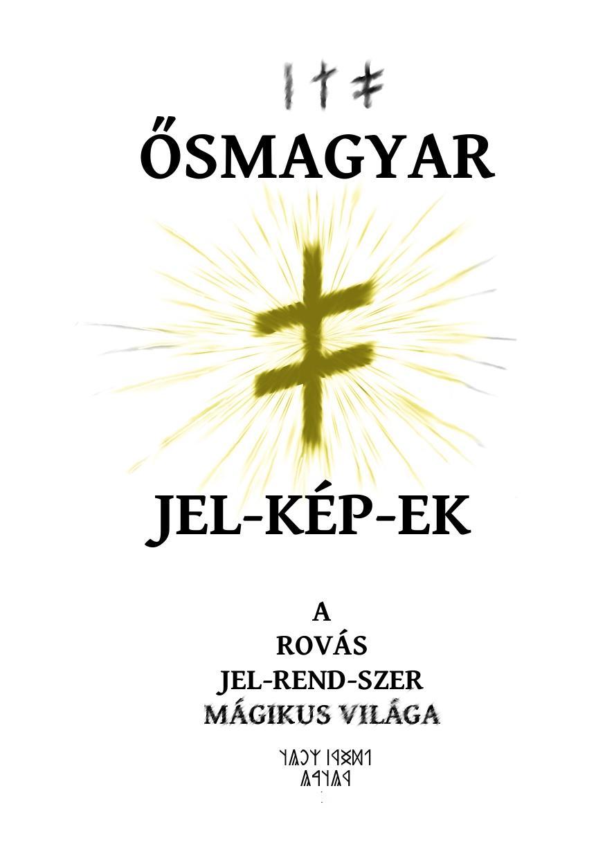 ŐSMAGYAR JEL-KÉP-EK - A ROVÁS JEL-REND-SZER MÁGIKUS VILÁGA
