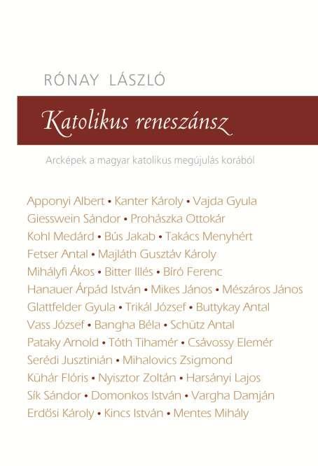 KATOLIKUS RENESZÁNSZ - ARCKÉPEK A MAGYAR KATOLIKUS MEGÚJULÁS KORÁBÓL