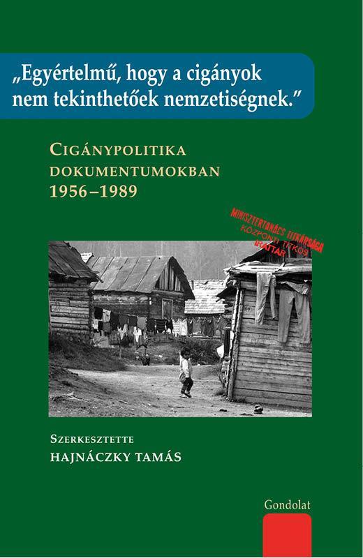 CIGÁNYPOLITIKA DOKUMENTUMOKBAN 1956-1989 - EGYÉRTELMŰ, HOGY A CIGÁNYOK NEM TEKIN