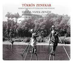 ERDŐK, VIZEK ZENÉJE - TÜKRÖS ZENEKAR - CD -