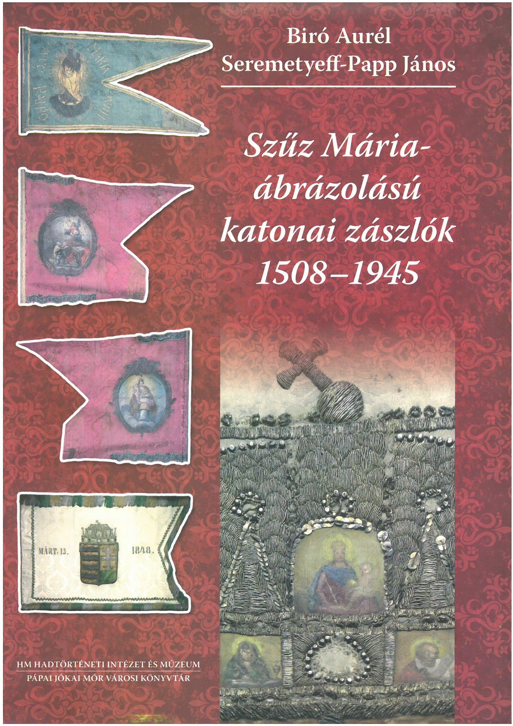 SZŰZ MÁRIA-ÁBRÁZOLÁSÚ KATONAI ZÁSZLÓK 1508-1945