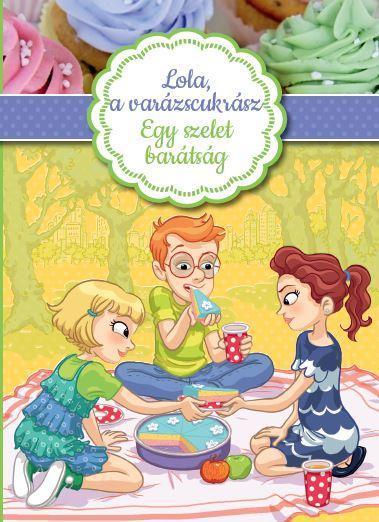 LOLA, A VARÁZSCUKRÁSZ 3. - EGY SZELET BARÁTSÁG
