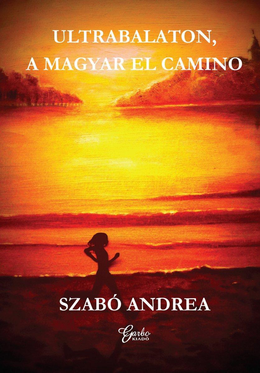 SZABÓ ANDREA - ULTRABALATON, A MAGYAR EL CAMINO