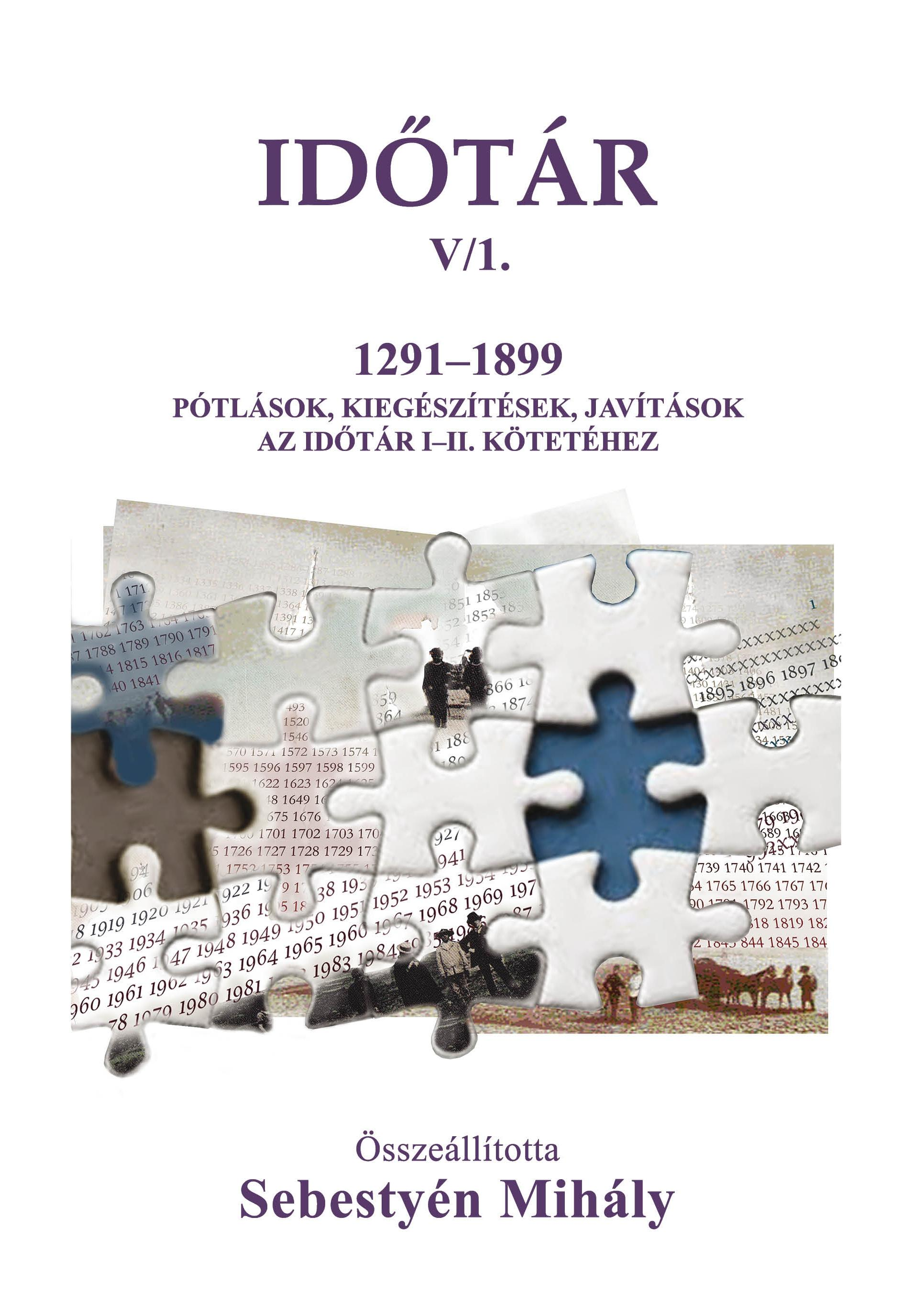 IDŐTÁR V/1. 1291-1899 PÓTLÁSOK, KIEGÉSZÍTÉSEK, JAVÍTÁSOK AZ IDŐTÁR I-II. KÖTETÉH