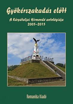 GYÖKÉRSZAKADÁS ELŐTT - A KÁRPÁTALJAI HÍRMONDÓ ANTOLÓGIÁJA 2005-2015