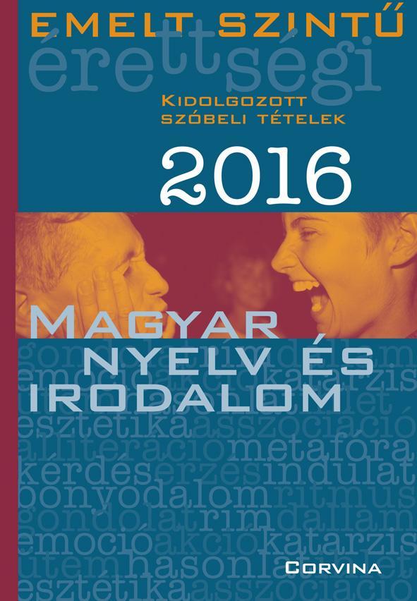 EMELT SZINTŰ ÉRETTSÉGI 2016 - MAGYAR NYELV ÉS IRODALOM - KIDOLG. SZÓBELI TÉTELEK