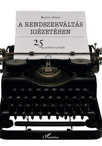A RENDSZERVÁLTÁS IGÉZETÉBEN - 25 ÉV EGY PUBLICISTA PÁLYÁJÁN