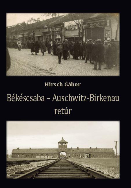 BÉKÉSCSABA - AUSCHWITZ-BIRKENAU RETÚR