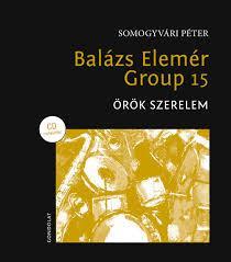BALÁZS ELEMÉR GROUP 15 - ÖRÖK SZERELEM (CD MELLÉKLETTEL!)