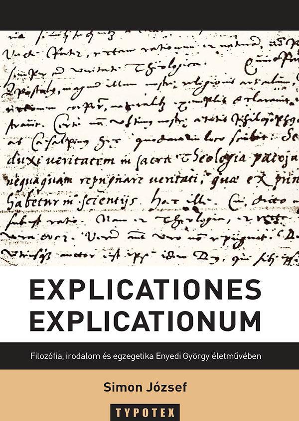 EXPLICATIONES EXPLICATIONUM - FILOZÓFIA, IRODALOM ÉS EGZEGETIKA ENYEDI GYÖRGY ÉL