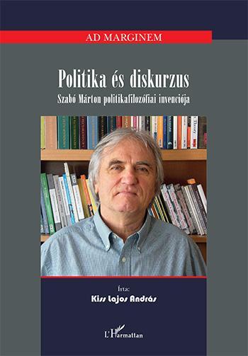 POLITIKA ÉS DISKURZUS - SZABÓ MÁRTON POLITIKAFILOZÓFIAI INVENCIÓJA