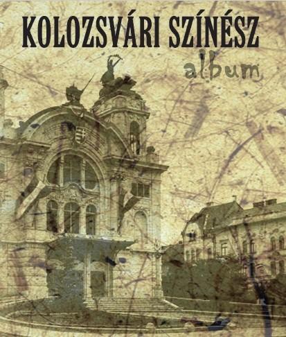 - - KOLOZSVÁRI SZÍNÉSZ ALBUM