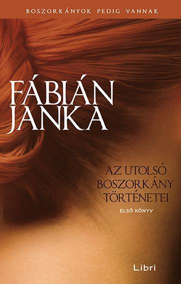 FÁBIÁN JANKA - AZ UTOLSÓ BOSZORKÁNY TÖRTÉNETEI - ELSŐ KÖNYV