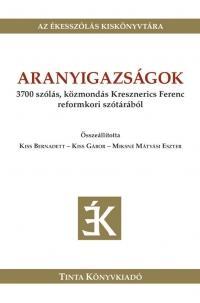 ARANYIGAZSÁGOK - 3700 SZÓLÁS, KÖZMONDÁS KRESZNERICS FERENC REFORMKORI SZÓTÁRÁBÓL