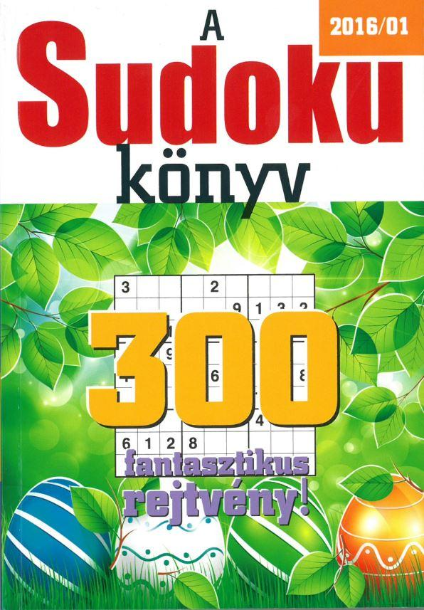 A SUDOKU KÖNYV - 2016/1 - 300 FANTASZTIKUS REJTVÉNY!